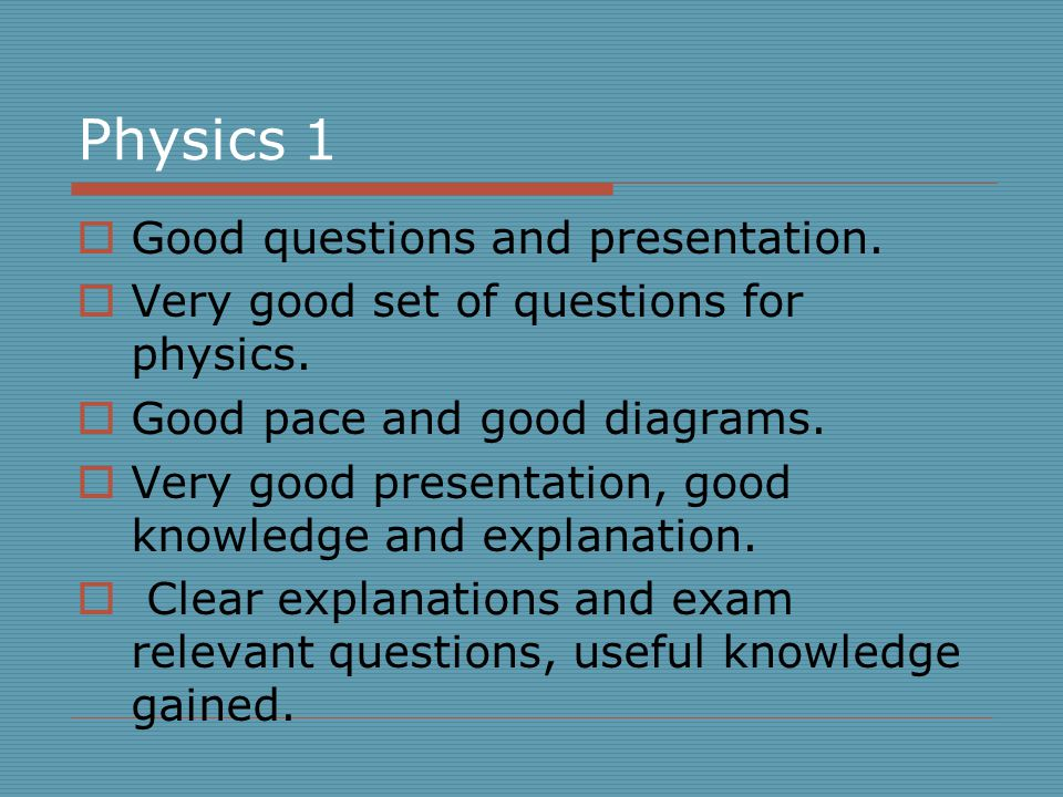Physics 1  Good questions and presentation.  Very good set of questions for physics.