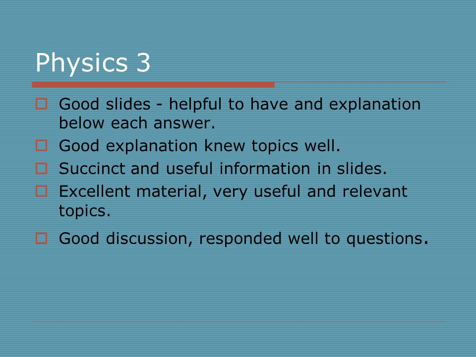 Physics 3  Good slides - helpful to have and explanation below each answer.