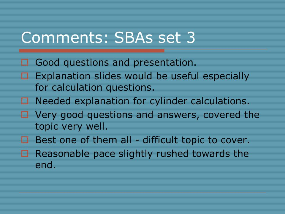 Comments: SBAs set 3  Good questions and presentation.