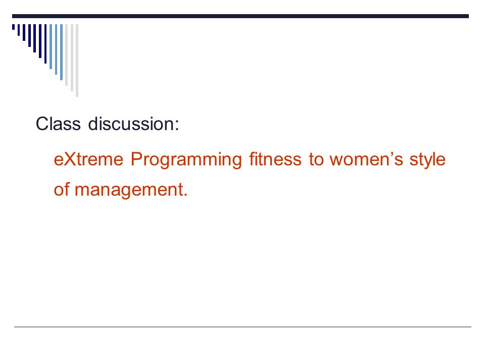 Class discussion: eXtreme Programming fitness to women's style of management.