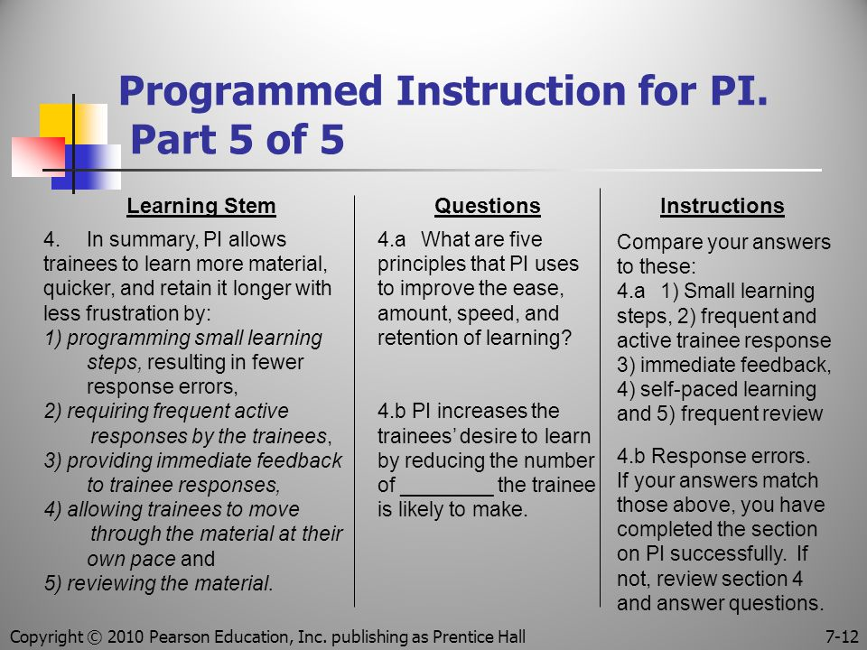 Programmed Instruction for PI. Part 5 of 5 Learning Stem 4.In summary, PI allows trainees to learn more material, quicker, and retain it longer with l
