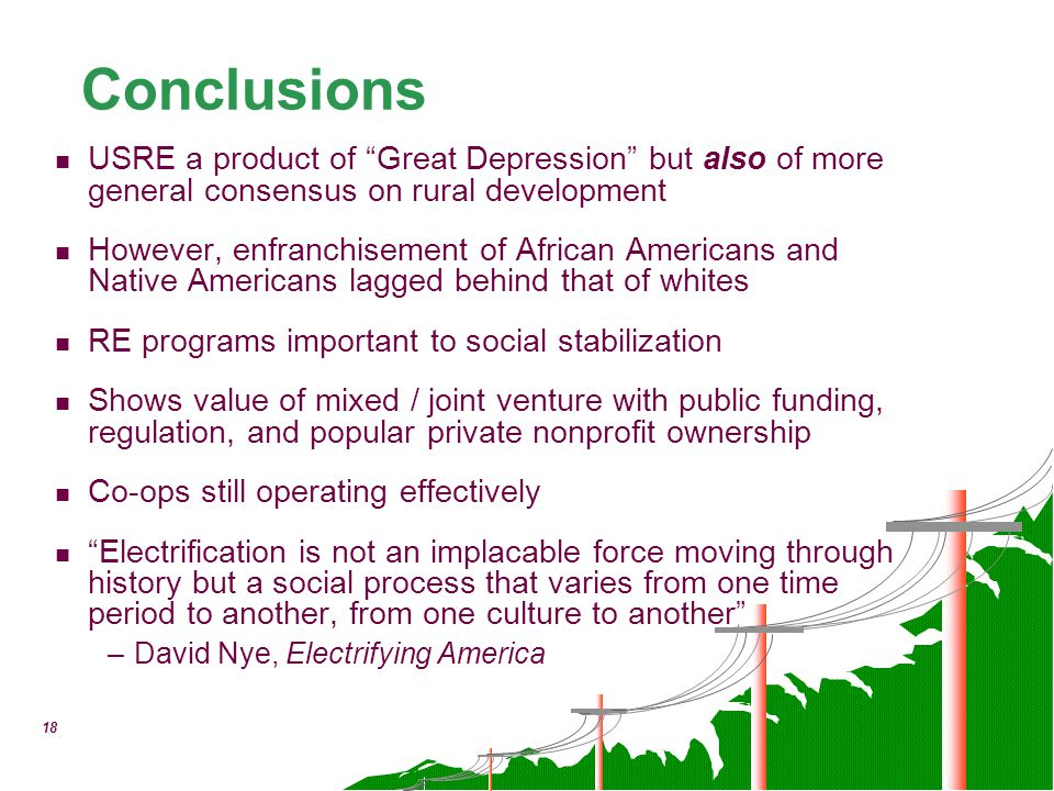 "18 Conclusions USRE a product of ""Great Depression"" but also of more general consensus on rural development However, enfranchisement of African Americ"