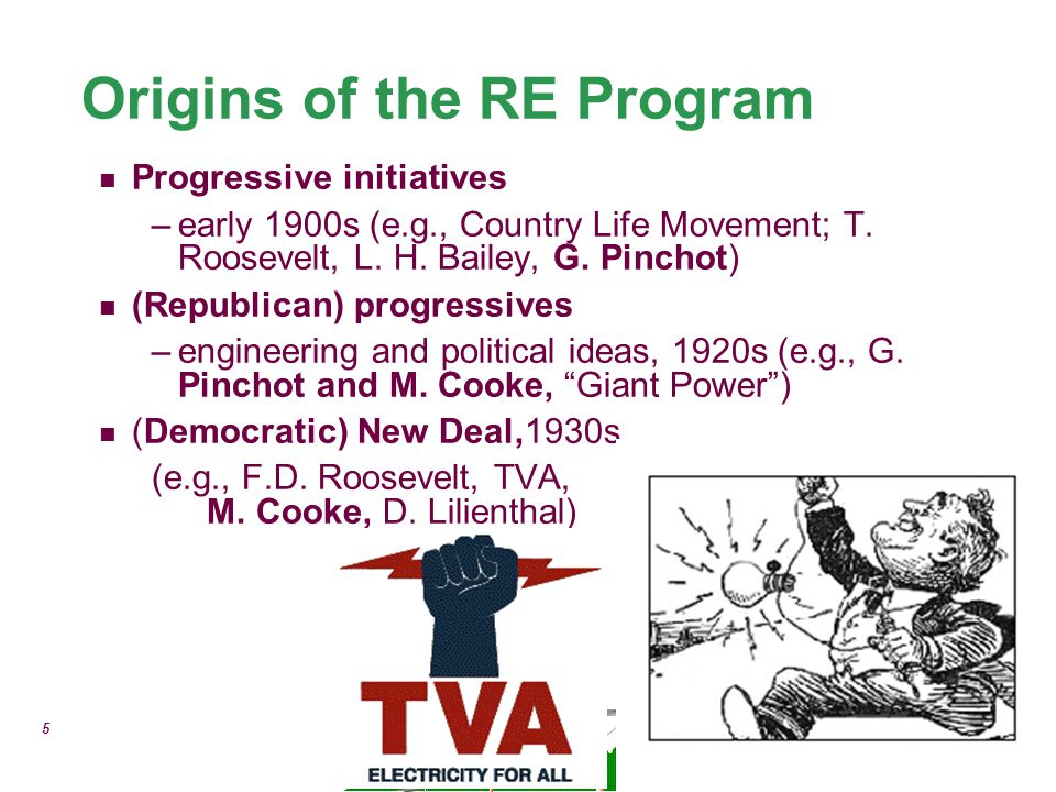 5 Origins of the RE Program Progressive initiatives –early 1900s (e.g., Country Life Movement; T. Roosevelt, L. H. Bailey, G. Pinchot) (Republican) pr