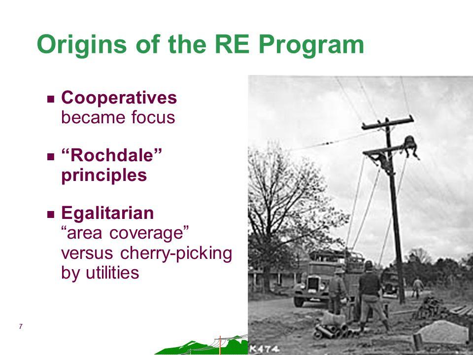 7 Origins of the RE Program n Cooperatives became focus n Rochdale principles n Egalitarian area coverage versus cherry-picking by utilities