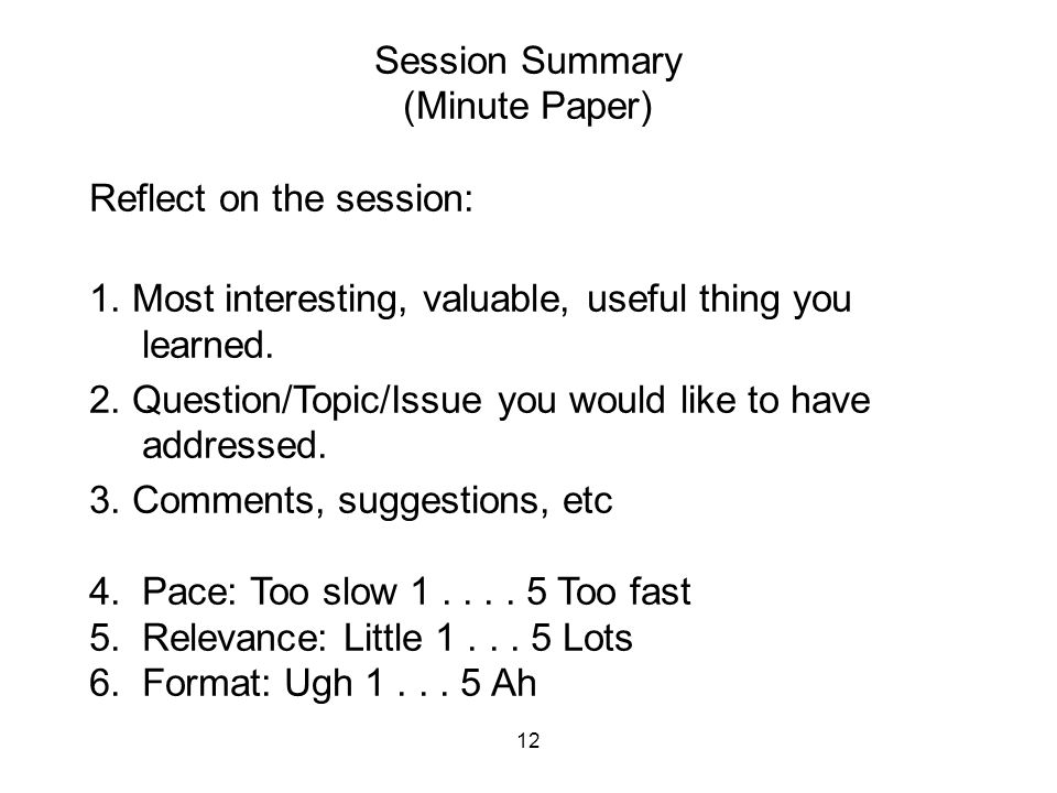12 Session Summary (Minute Paper) Reflect on the session: 1.