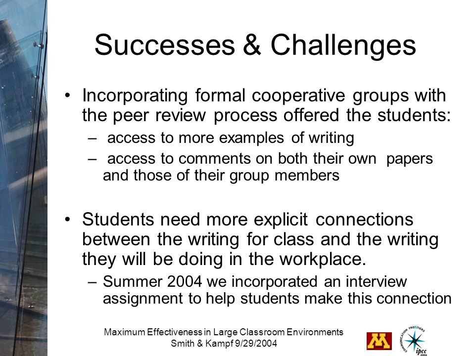 Maximum Effectiveness in Large Classroom Environments Smith & Kampf 9/29/2004 Successes & Challenges Incorporating formal cooperative groups with the