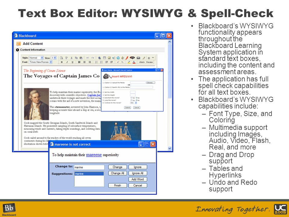 Text Box Editor: WYSIWYG & Spell-Check Blackboard's WYSIWYG functionality appears throughout the Blackboard Learning System application in standard te