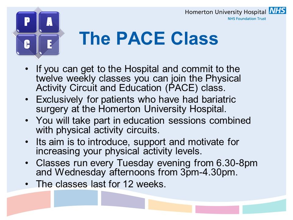 The PACE Class If you can get to the Hospital and commit to the twelve weekly classes you can join the Physical Activity Circuit and Education (PACE)