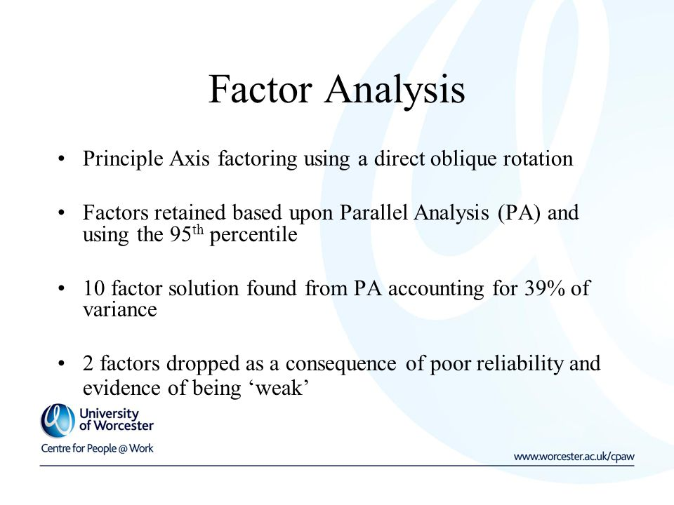 Factor Analysis Principle Axis factoring using a direct oblique rotation Factors retained based upon Parallel Analysis (PA) and using the 95 th percen