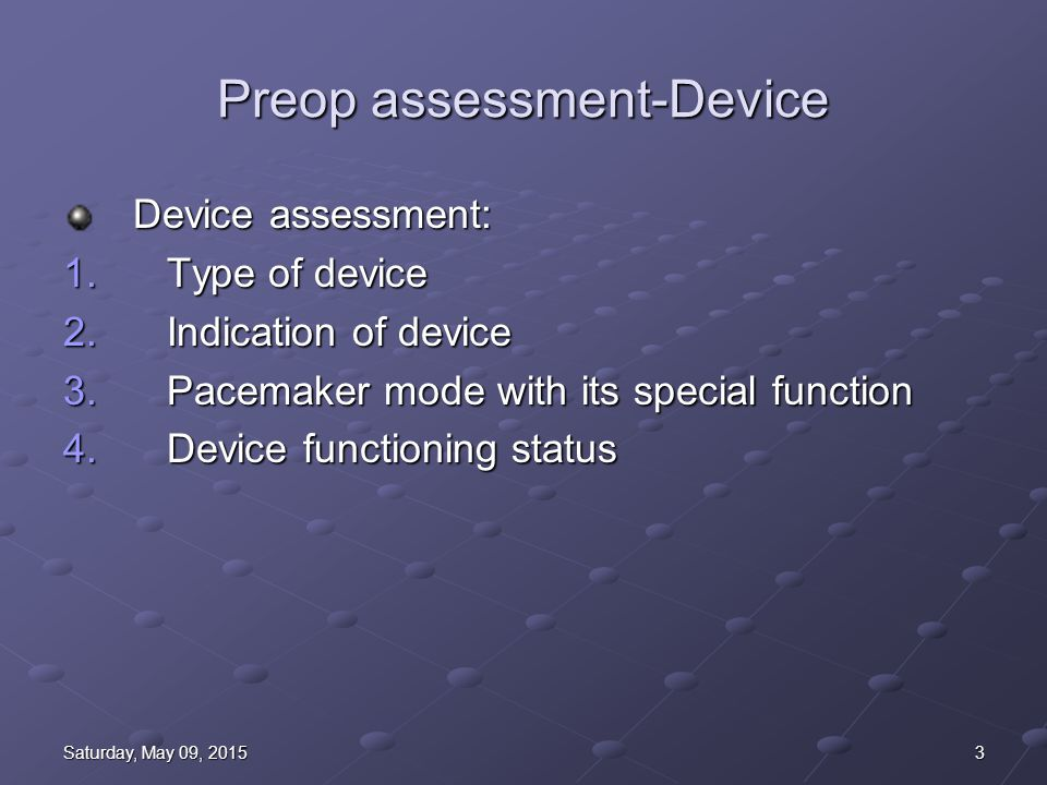 3Saturday, May 09, 2015Saturday, May 09, 2015Saturday, May 09, 2015Saturday, May 09, 2015 Preop assessment-Device Device assessment: 1. Type of device