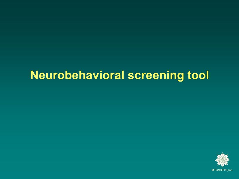 © FASCETS, Inc. Neurobehavioral screening tool
