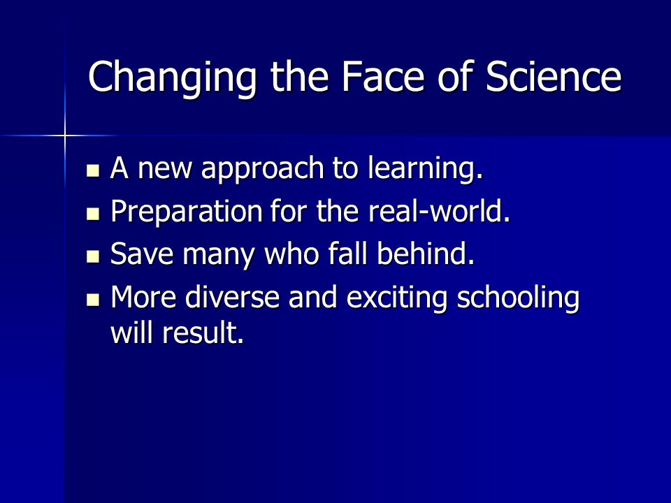 Changing the Face of Science A new approach to learning.