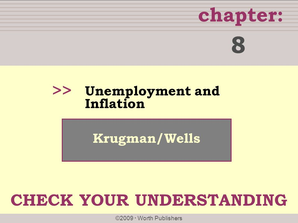 chapter: ©2009  Worth Publishers >> Krugman/Wells Unemployment and Inflation 8 CHECK YOUR UNDERSTANDING