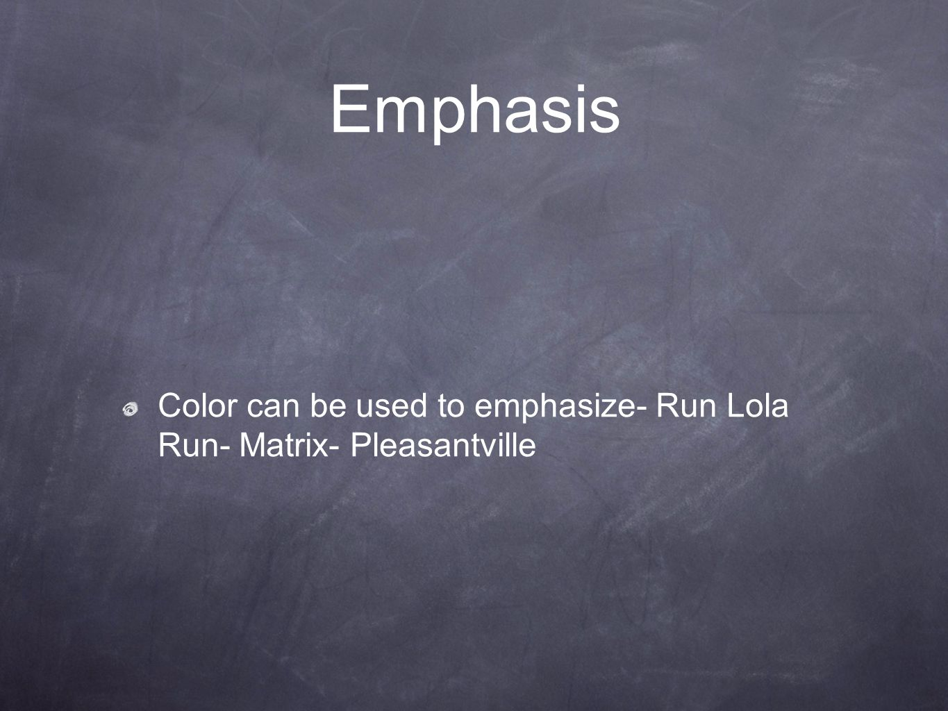 Emphasis Color can be used to emphasize- Run Lola Run- Matrix- Pleasantville