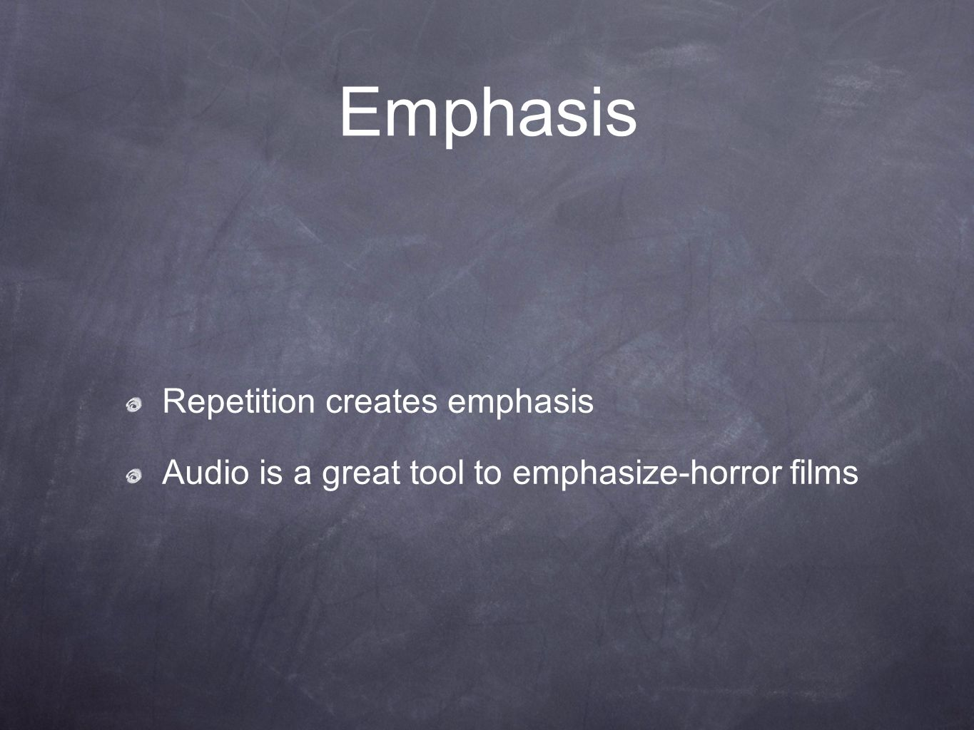 Emphasis Repetition creates emphasis Audio is a great tool to emphasize-horror films