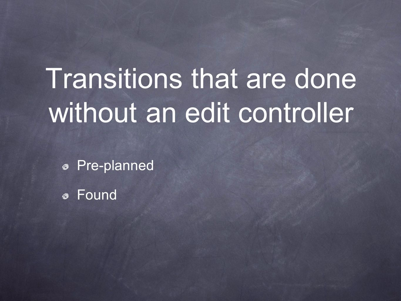 Transitions that are done without an edit controller Pre-planned Found