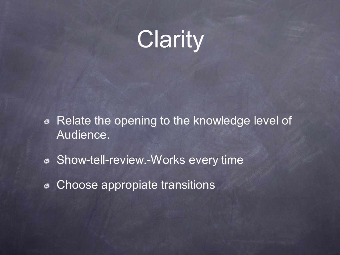 Clarity Relate the opening to the knowledge level of Audience.