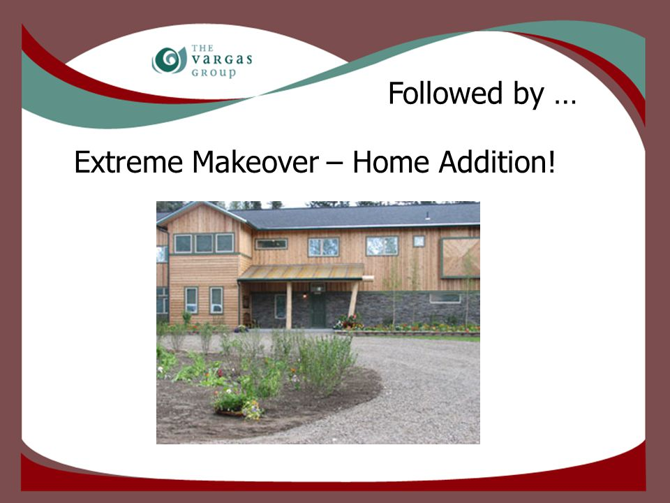 Extreme Makeover – Home Addition! Followed by …