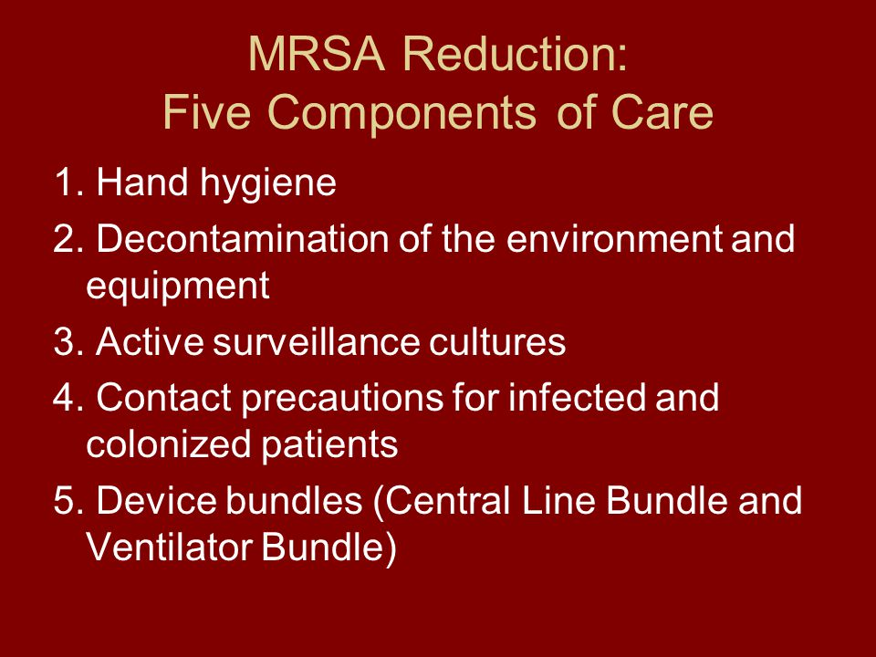 MRSA Reduction: Five Components of Care 1.Hand hygiene 2.