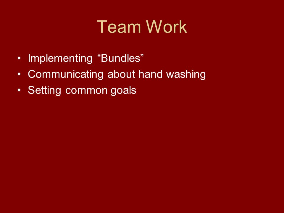 Team Work Implementing Bundles Communicating about hand washing Setting common goals