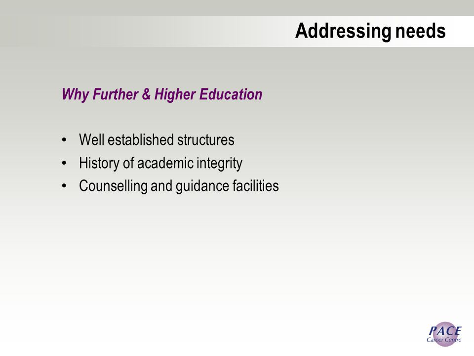 Addressing needs Why Further & Higher Education Well established structures History of academic integrity Counselling and guidance facilities