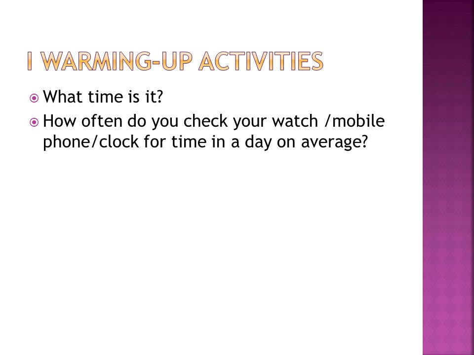  What time is it?  How often do you check your watch /mobile phone/clock for time in a day on average?