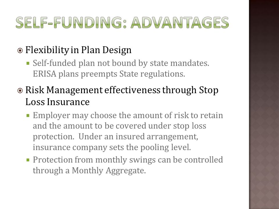  Flexibility in Plan Design  Self-funded plan not bound by state mandates.