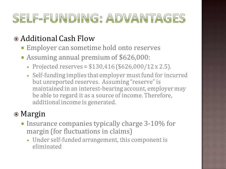  Additional Cash Flow  Employer can sometime hold onto reserves  Assuming annual premium of $626,000:  Projected reserves = $130,416 ($626,000/12 x 2.5).