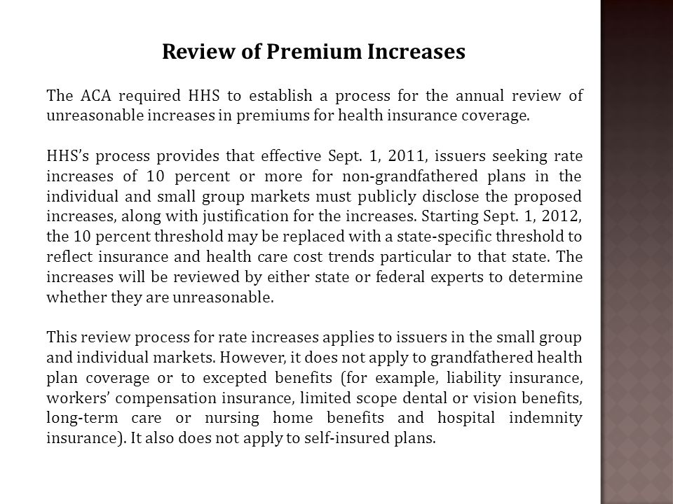 Review of Premium Increases The ACA required HHS to establish a process for the annual review of unreasonable increases in premiums for health insurance coverage.