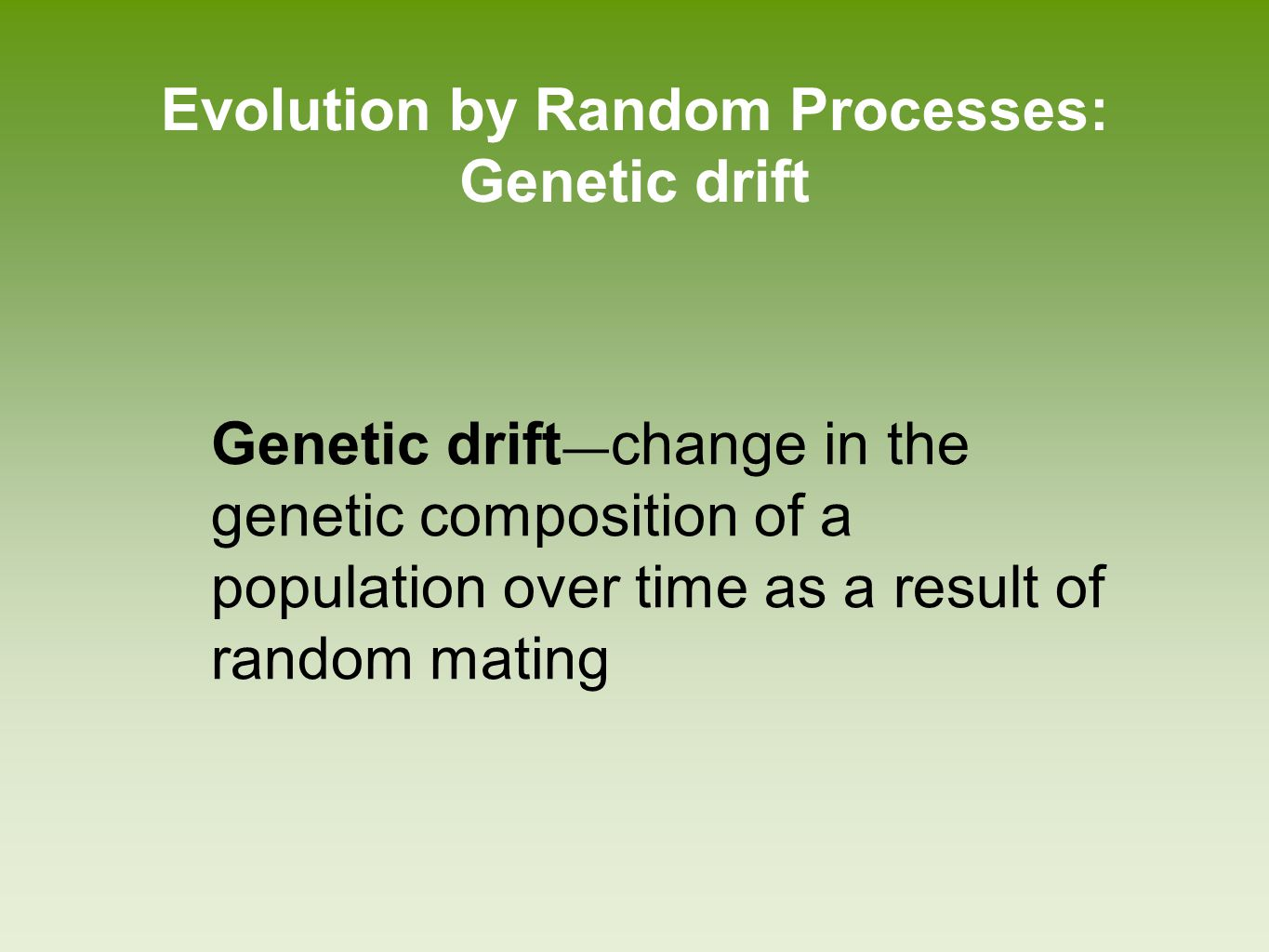 Evolution by Random Processes: Bottleneck effect Bottleneck effect ― a reduction in the genetic diversity of a population caused by a reduction in number of organisms