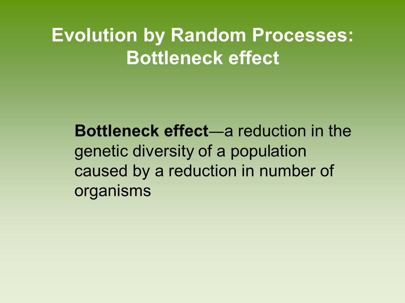 Evolution by Random Processes: Founder Effect Founder effect ― a change in a population descended from a small number of colonizing individuals