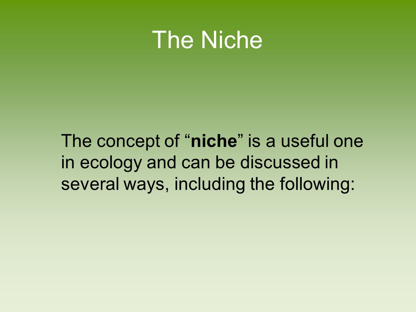 Niches Realized niche―the range of abiotic and biotic conditions under which a species lives.