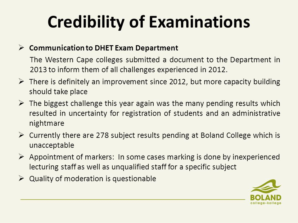 Credibility of Examinations  Communication to DHET Exam Department The Western Cape colleges submitted a document to the Department in 2013 to inform them of all challenges experienced in 2012.