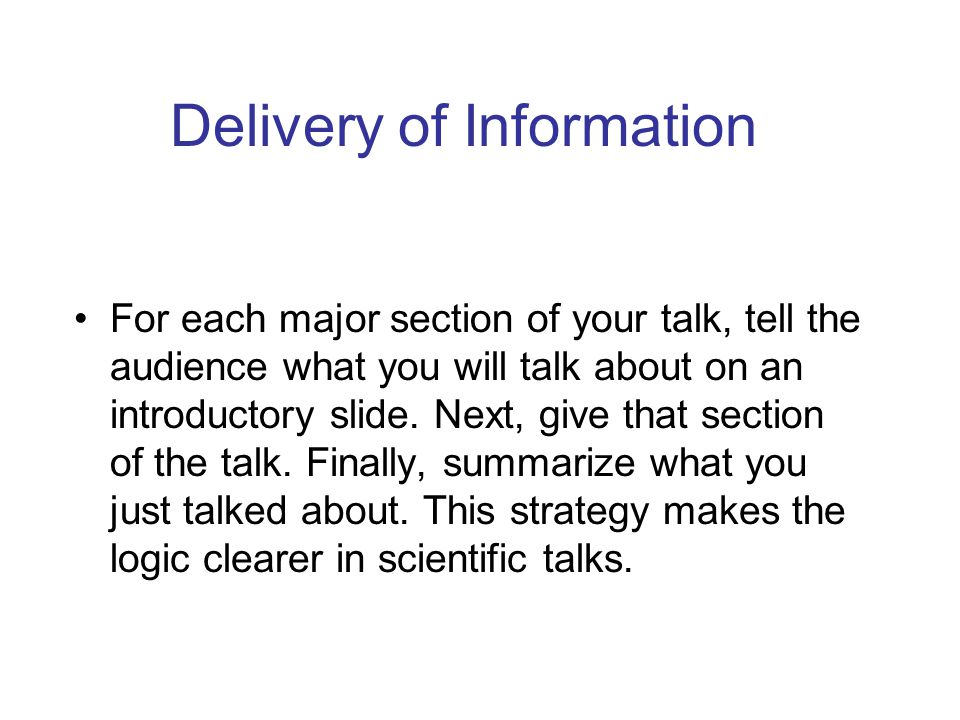 For each major section of your talk, tell the audience what you will talk about on an introductory slide.