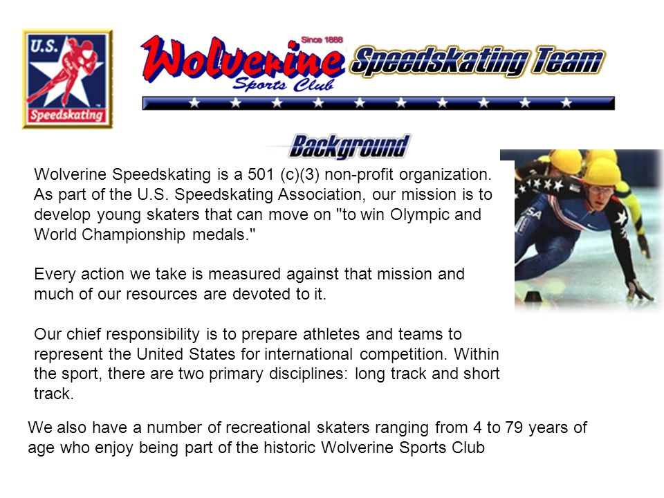 Wolverine Speedskating is a 501 (c)(3) non-profit organization.
