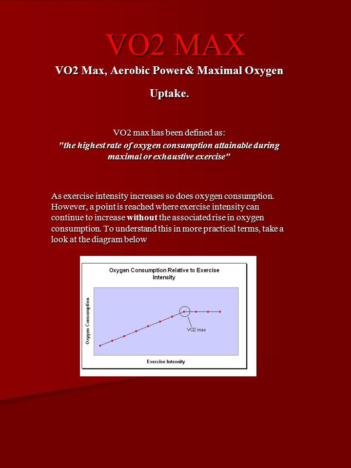 VO2 MAX VO2 Max, Aerobic Power& Maximal Oxygen Uptake. VO2 max has been defined as: