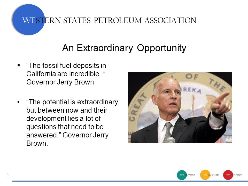 WESTERN STATES PETROLEUM ASSOCIATION An Extraordinary Opportunity  The fossil fuel deposits in California are incredible.