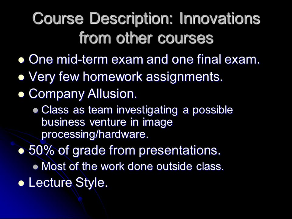 Course Description: Innovations from other courses One mid-term exam and one final exam.