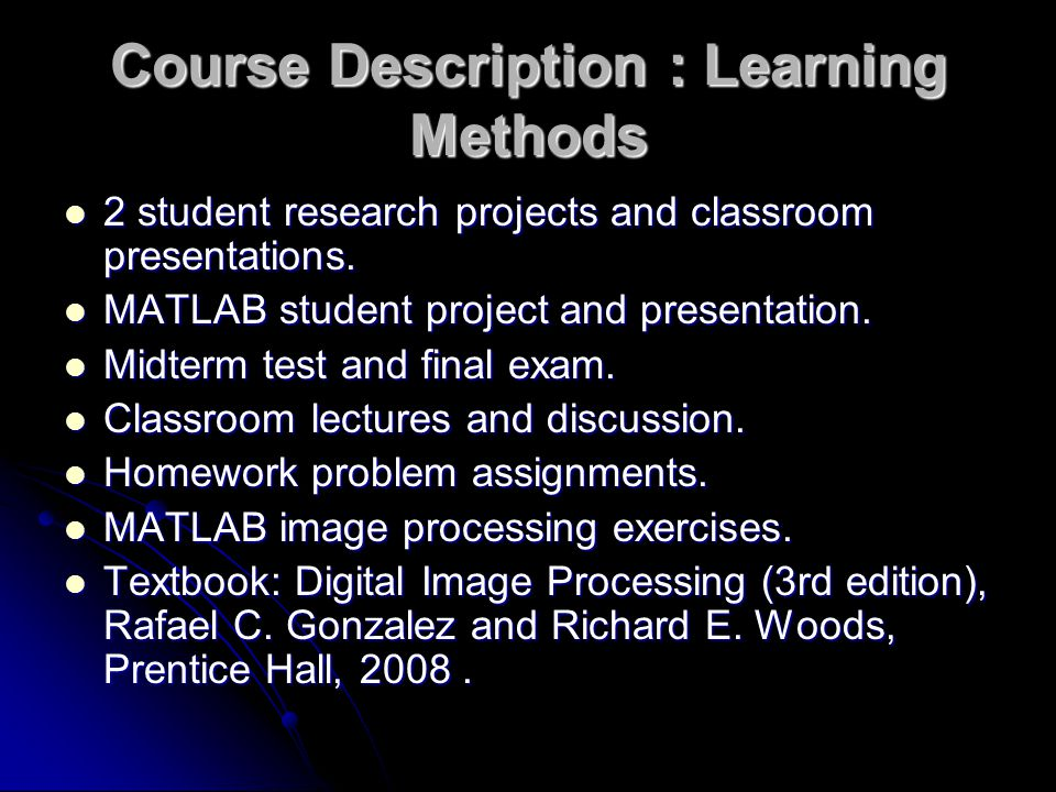 Course Description : Learning Methods 2 student research projects and classroom presentations.