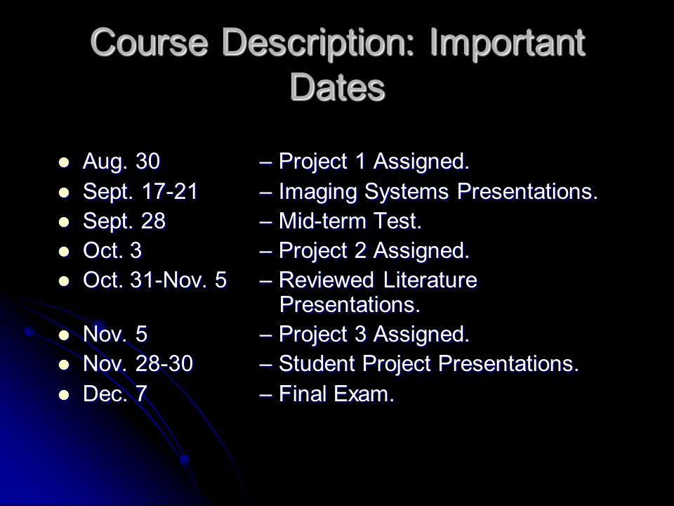 Course Description: Important Dates Aug. 30 – Project 1 Assigned.