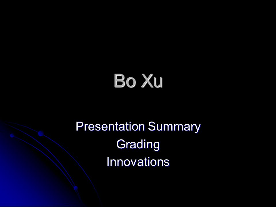Bo Xu Presentation Summary GradingInnovations