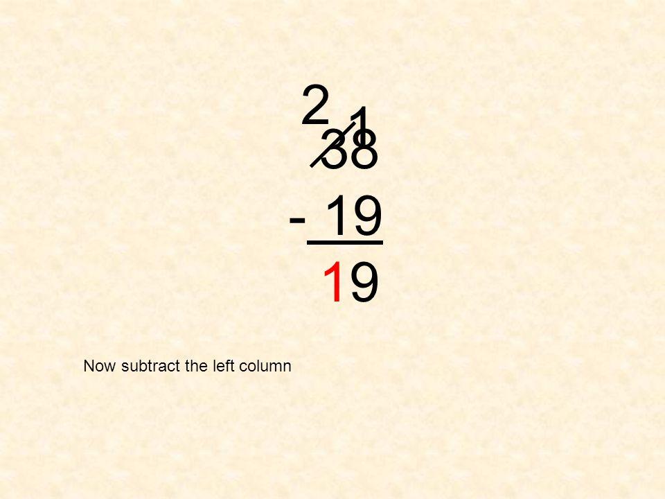38 - 19 19 2 1 Now subtract the left column