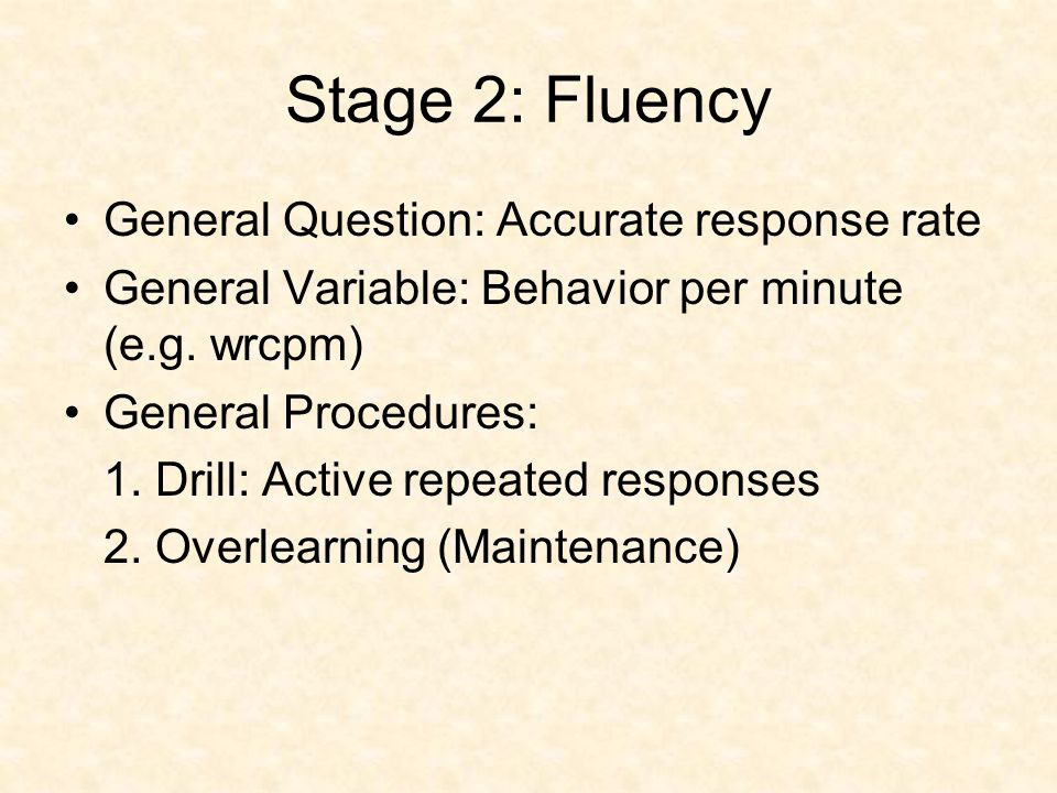 Stage 2: Fluency General Question: Accurate response rate General Variable: Behavior per minute (e.g.