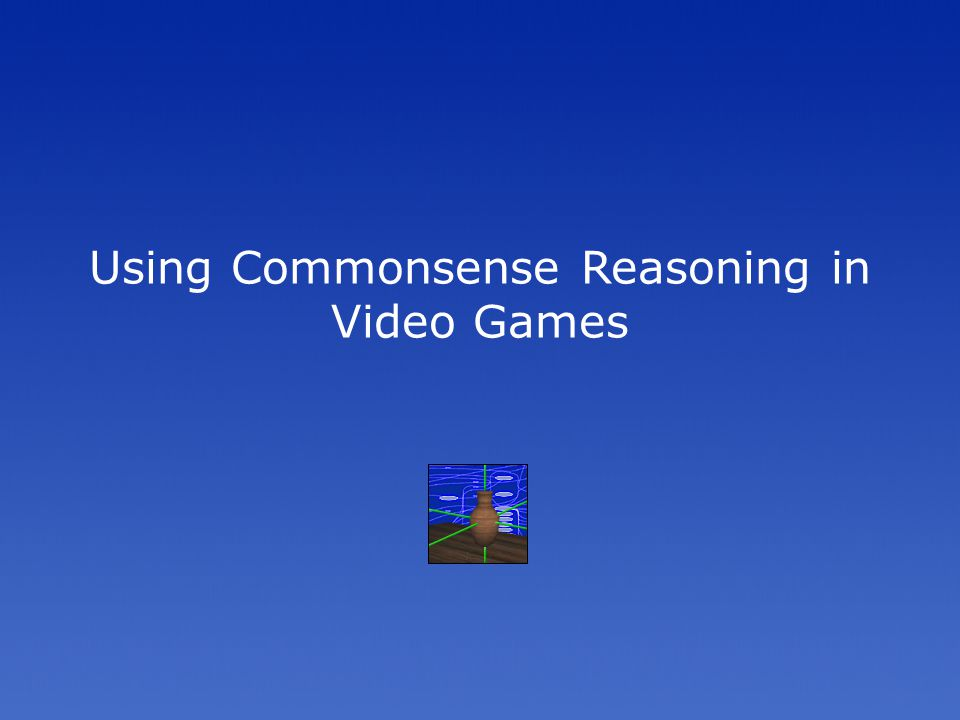 Using Commonsense Reasoning in Video Games