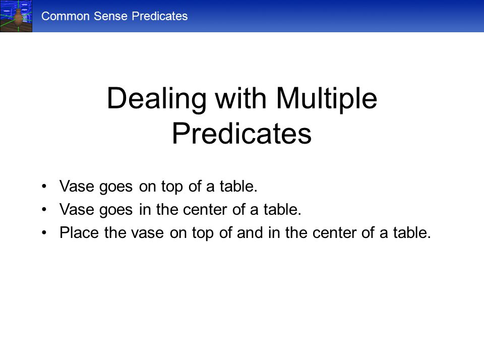 Common Sense Predicates Dealing with Multiple Predicates Vase goes on top of a table.
