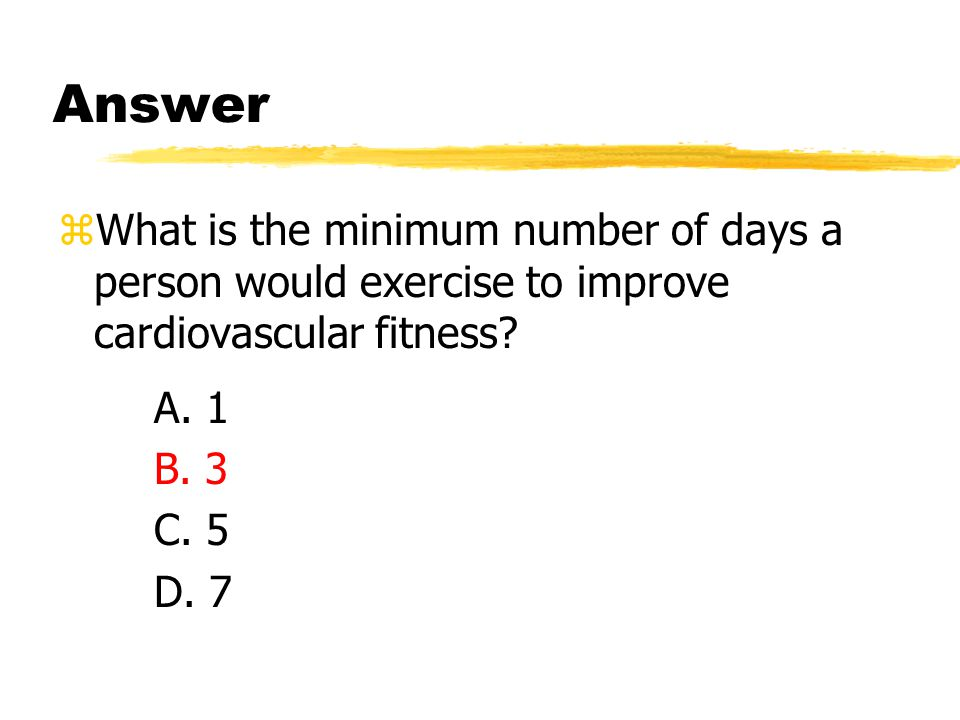 zWhat is the minimum number of days a person would exercise to improve cardiovascular fitness.