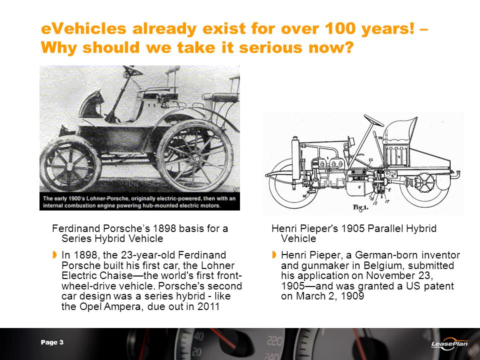 Page 3 eVehicles already exist for over 100 years! – Why should we take it serious now? Henri Pieper's 1905 Parallel Hybrid Vehicle  Henri Pieper, a