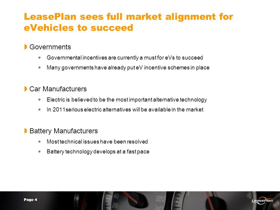 Page 4 LeasePlan sees full market alignment for eVehicles to succeed  Governments Governmental incentives are currently a must for eVs to succeed Man