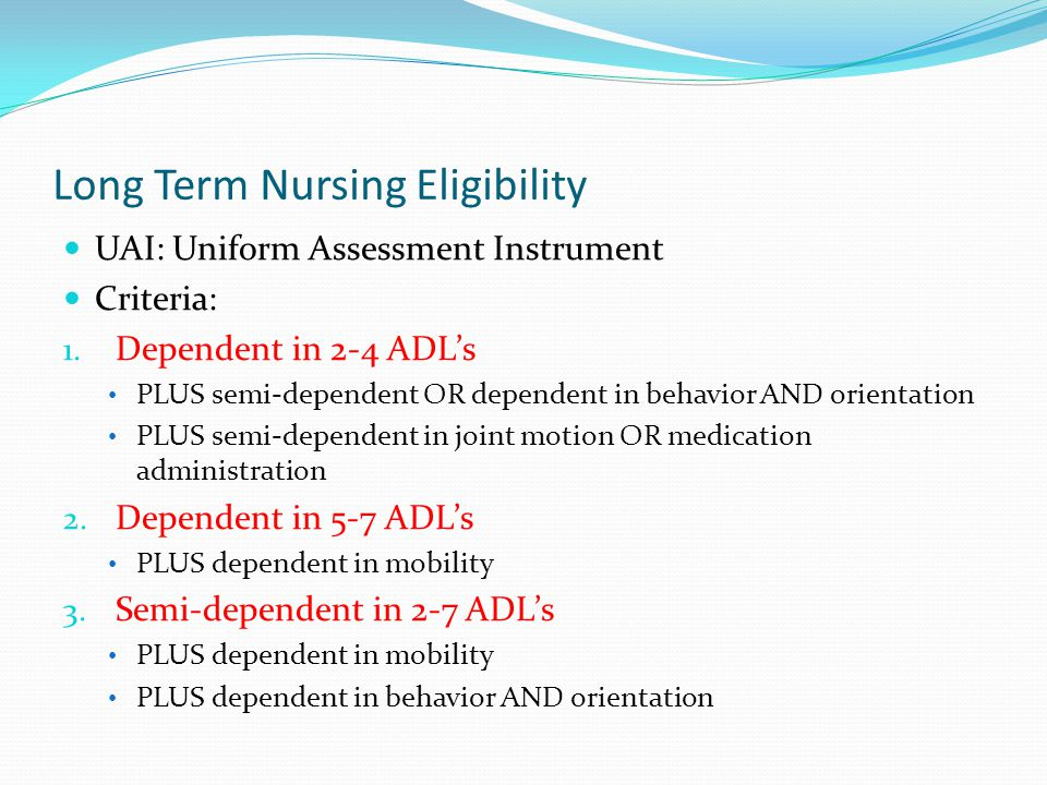 Long Term Nursing Eligibility UAI: Uniform Assessment Instrument Criteria: 1.
