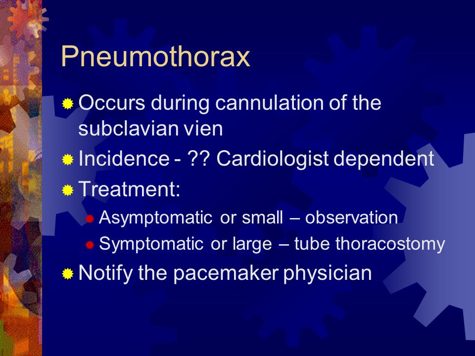 Pneumothorax  Occurs during cannulation of the subclavian vien  Incidence - .